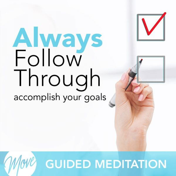 Always Follow Through Guided Meditation