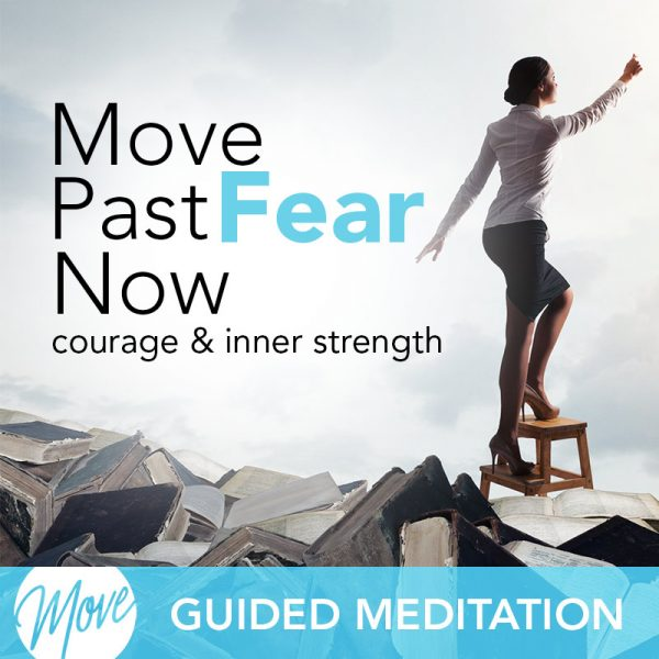Move Past Fear Now Guided Meditation