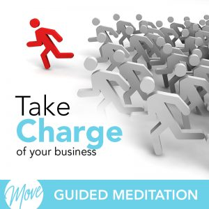Take Charge of Your Business Guided Meditation